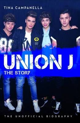 Union J - The Story: The Unofficial Biography