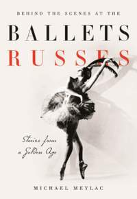 Behind the Scenes at the Ballets Russes: Stories from a Silver Age