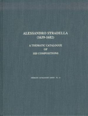 Alessandro Stradella (1639-1682) - A Thematic Catalogue of His Compositions