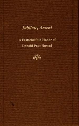 Jubilate, Amen! - A Festschrift in Honor of Donald Paul Hustad