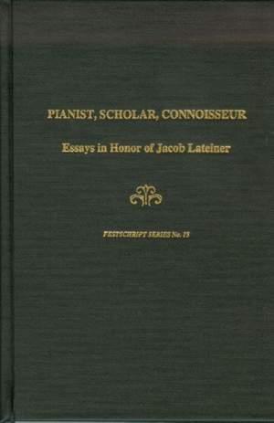 Pianist, Scholar, Connoisseur - Essays in Honor of Jacob Lateiner
