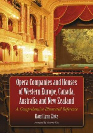 Opera Companies and Houses of Western Europe, Canada, Australia and New Zealand: A Comprehensive Illustrated Reference