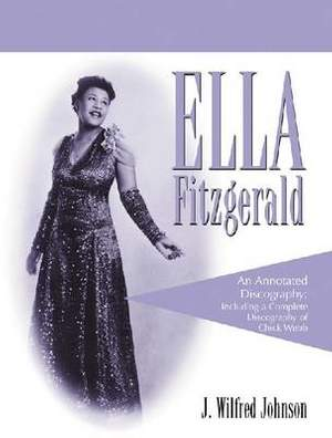 Ella Fitzgerald: An Annotated Discography; Including a Complete Discography of Chick Webb