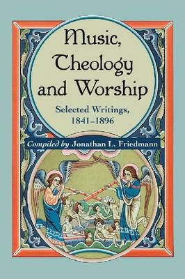 Music, Theology and Worship: Selected Writings, 1841-1896