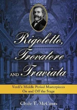 "Rigoletto, """"Trovatore"""" and """"Traviata: Verdi's Middle Period Masterpieces on and Off the Stage"