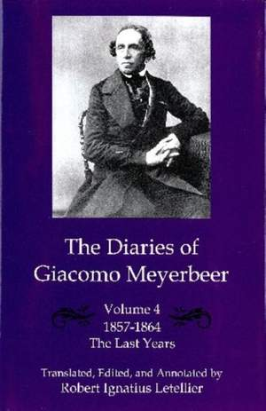 The Diaries of Giacomo Meyerbeer v. 4; Last Years 1857-1864