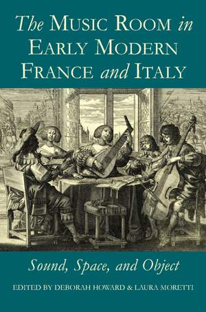 The Music Room in Early Modern France and Italy: Sound, Space and Object