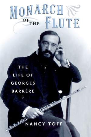 Monarch of the Flute: The Life of Georges Barr`ere