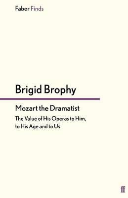 Mozart the Dramatist: The Value of His Operas to Him, to His Age and to Us