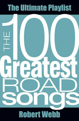 100 Greatest Road Songs: The Ultimate Playlist
