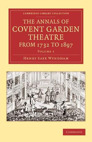 The Annals of Covent Garden Theatre from 1732 to 1897 Volume 1
