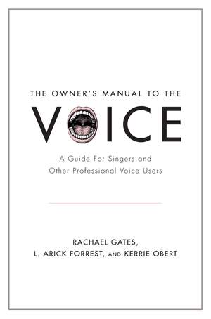 The Owner's Manual to the Voice: A Guide for Singers and Other Professional Voice Users