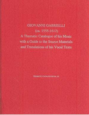 Giovanni Gabrieli (ca. 1555-1612) - A Thematic Catalogue of his Music with a Guide to the Source Materials and Translations of His Vocal Texts