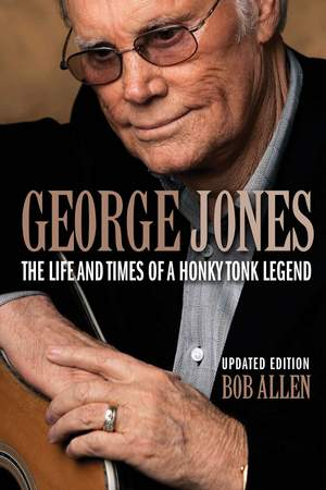 George Jones: The Life and Times of a Honky Tonk Legend