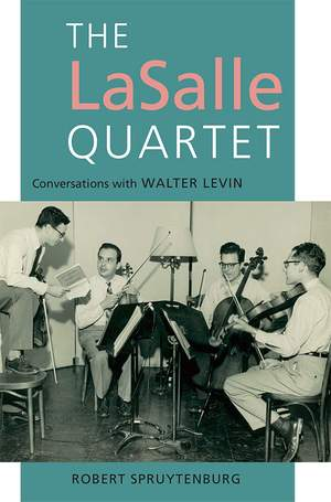 The LaSalle Quartet - Conversations with Walter Levin