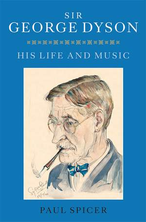 Sir George Dyson - His Life and Music