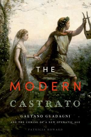 The Modern Castrato: Gaetano Guadagni and the Coming of a New Operatic  Age