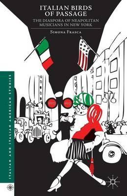 Italian Birds of Passage: The Diaspora of Neapolitan Musicians in New York