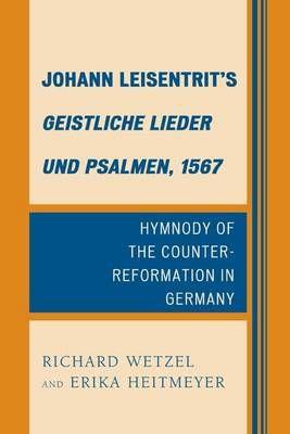 Johann Leisentrit's Geistliche Lieder und Psalmen, 1567: Hymnody of the Counter-Reformation in Germany