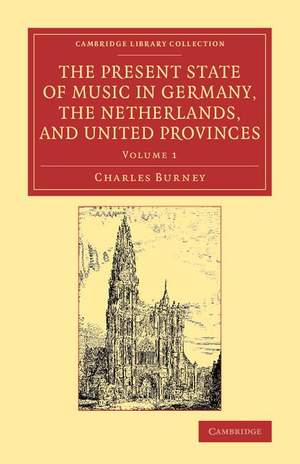The Present State of Music in Germany, the Netherlands, and United Provinces Volume 1