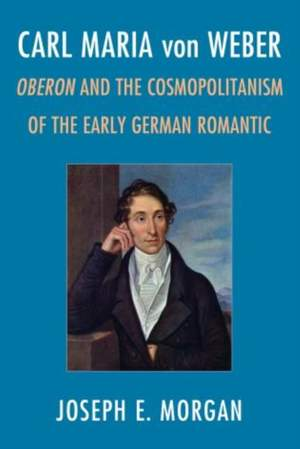 Carl Maria von Weber: Oberon and Cosmopolitanism in the Early German Romantic