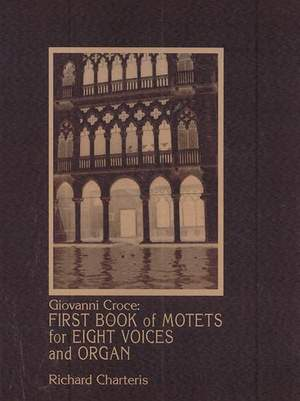 Giovanni Croce - First Book of Motets for Eight Voices and Organ