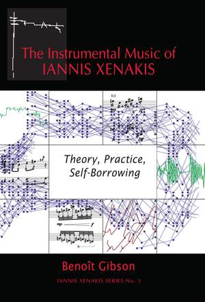The Instrumental Music of Iannis Xenakis - Theory, Practice, Self-Borrowing