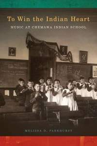 To Win the Indian Heart: Music at Chemawa Indian School