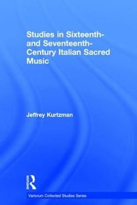 Studies in Sixteenth- and Seventeenth-Century Italian Sacred Music