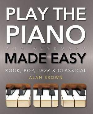 Play Piano & Keyboard Made Easy: Rock, Pop, Jazz & Classical