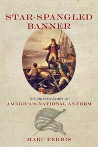 Star-Spangled Banner: The Unlikely Story of America's National Anthem