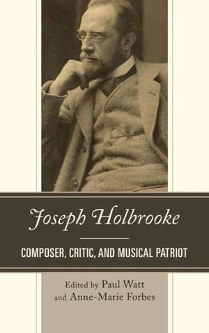 Joseph Holbrooke: Composer, Critic, and Musical Patriot