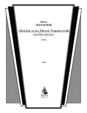 Bruce Adolphe: Oh Gesualdo, Divine Tormentor!