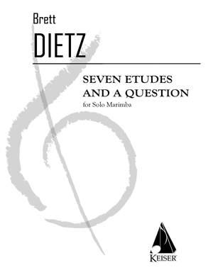 Brett William Dietz: 7 Etudes and a Question