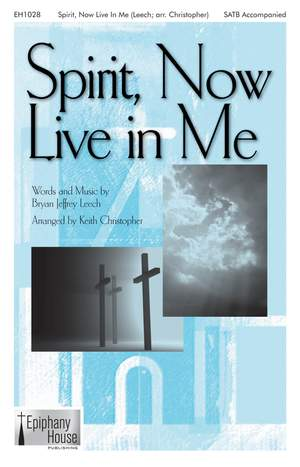 Bryan Jeffery Leech: Spirit, Now Live in Me
