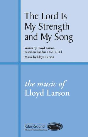 Lloyd Larson: The Lord Is My Strength and My Song