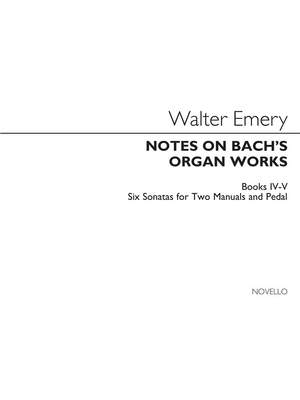 Walter Emery: Notes On Bach's Organ Works Books 4 & 5
