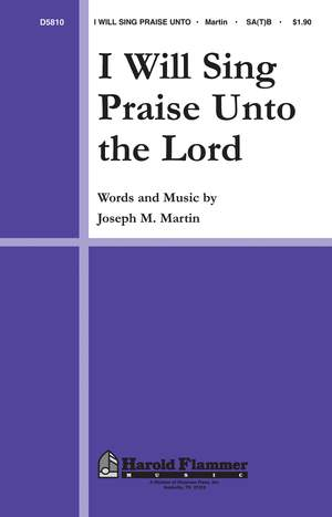 Joseph M. Martin: I Will Sing Praise Unto the Lord