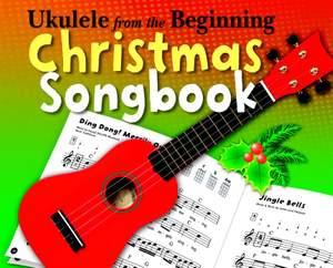 Ukulele from the Beginning: Christmas Songbook