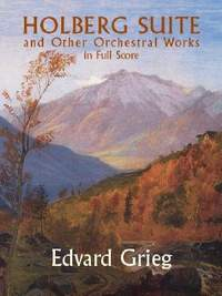 Grieg: Holberg Suite And Other Orchestral Works In Full Score