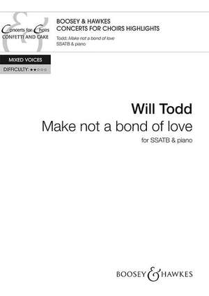 Todd, W: Make not a bond of love