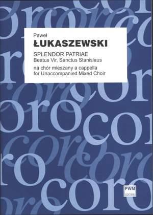Lukaszewski, P: Splendor Patriae, Beatus Vir, Sanctus Stanislaus