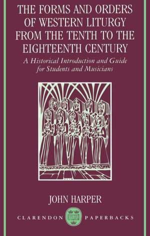 The Forms and Orders of Western Liturgy from the Tenth to the Eighteenth Century: A Historical Introduction and Guide for Students and Musicians