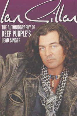 "Ian Gillan: The Autobiography of ""Deep Purple's"" Lead Singer"