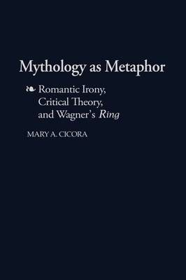 Mythology as Metaphor: Romantic Irony, Critical Theory, and Wagner's URing