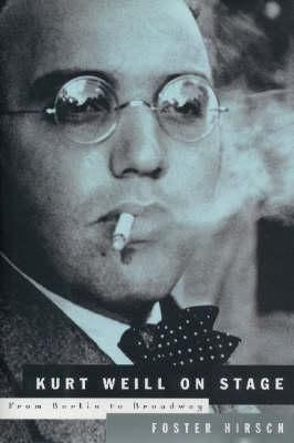 Kurt Weill: On Stage: From Berlin to Broadway