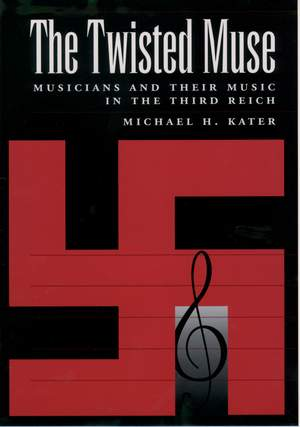 The Twisted Muse: Musicians and Their Music in the Third Reich