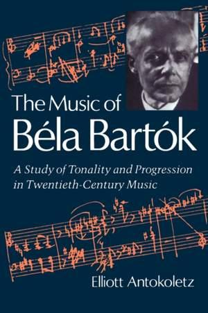 The Music of Bela Bartok: A Study of Tonality and Progression in Twentieth-Century Music