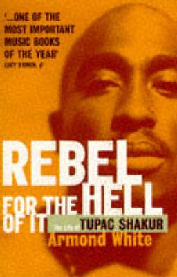 Rebel for the Hell of it: Life of Tupac Shakur