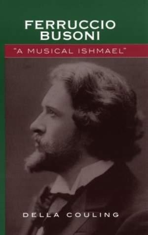 Ferruccio Busoni: A Musical Ishmael